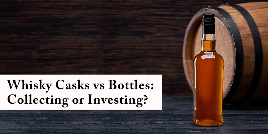 Whisky Casks vs Bottles: Collecting or Investing?