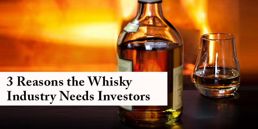 3 Reasons the Whisky Industry Needs Investors